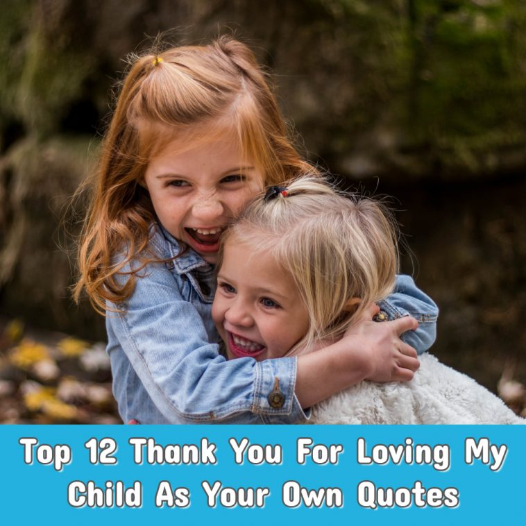 Top 12 Thank You For Loving My Child As Your Own Quotes